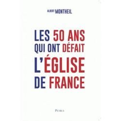 Les 50 ans qui ont défait l'Église de France - Albert Montheil