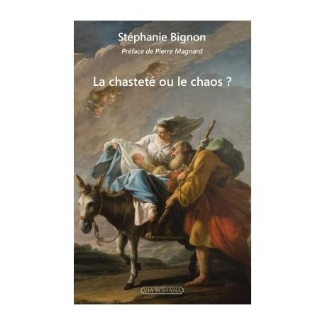 La chasteté ou le chaos ? - Stéphanie Bignon