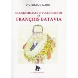 La merveilleuse et folle histoire de François Batavia - Claude-Jean Fazier