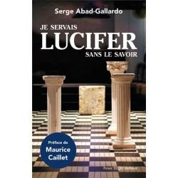 Je servais Lucifer sans le savoir - Serge Abad-Gallardo