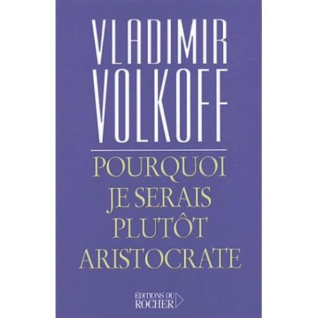 Pourquoi je serais plutôt aristocrate - Vladimir Volkoff