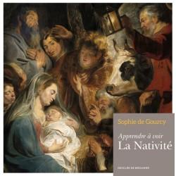 Apprendre à voir la Nativité - Sophie de Gourcy