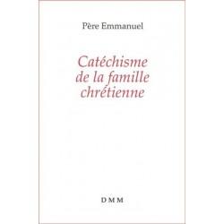 Catéchisme de la famille chrétienne - Père Emmanuel