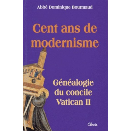Cent ans de modernisme - abbé Dominique Bourmaud