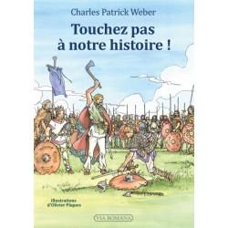 Touchez pas à notre histoire ! - Charles Patrick Weber