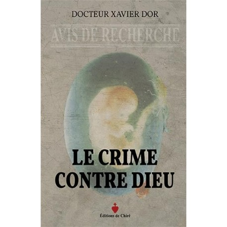 Le crime contre Dieu - Docteur Xavier Dor