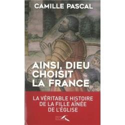 Ainsi, Dieu choisit la France - Camille Pascal