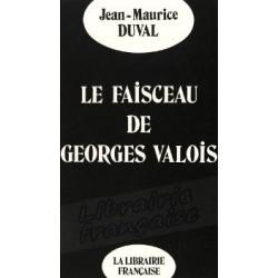 Le faisceau de Georges Valois - Jean-Maurice Duval