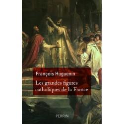 Les grandes figures catholiques de la France - François Huguenin