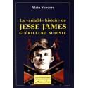La véritable histoire de Jesse James guérillero sudiste - Alain Sanders