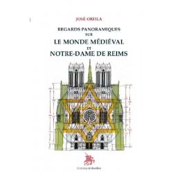 Regards panoramiques sur le monde médiéval et Notre-Dame de Reims - José Orfila