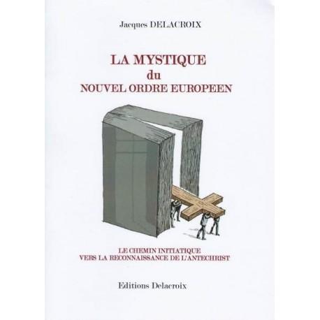 La mystique du nouvel ordre européen - Jacques Delacroix
