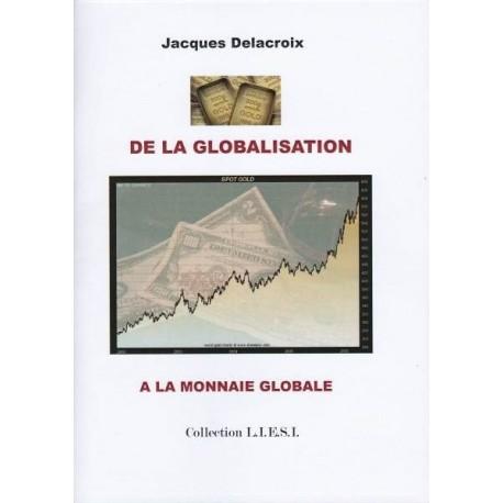 De la globalisation à la monnaie globale - Jacques Delacroix