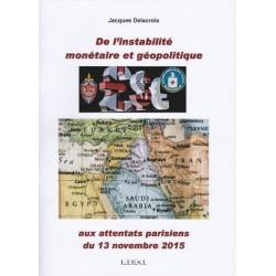 De l'instabilité monétaire et géopolitique aux attentats parisiens du 13 novembre 2015 - Jacques Delacroix