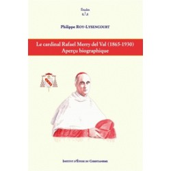 Le cardinal Rafael Merry del Val (1865-1930) - Philippe Roy-Lysencourt