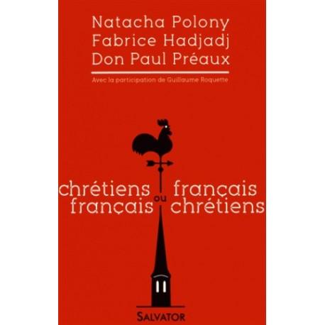 Chrétiens français ou Français chrétiens - Natacha Polony, Fabrice Hadjadj, Don Paul Préaux