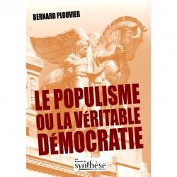 Le populisme ou la véritable démocratie - Bernard Plouvier