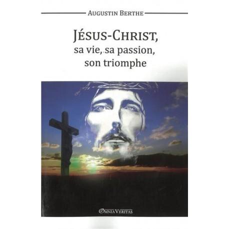 Jésus-Chrst, sa ve, sa passon, son triomphe - Augustin Berthe