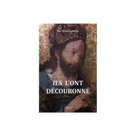 Ils L'ont découronné - Monseigneur Marcel Lefebvre