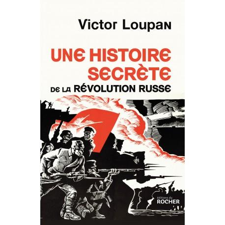 Victor Loupan: Une histoire secrète de la Révolution Russe