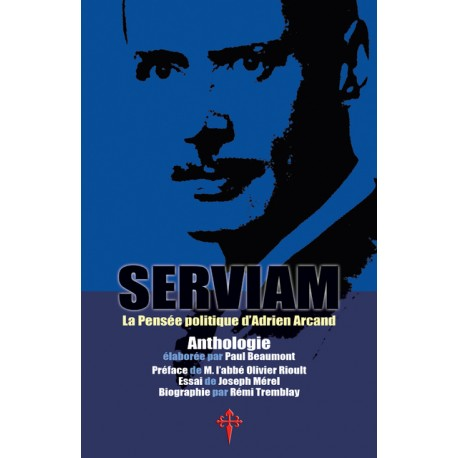 Serviam, la Pensée politique d'Adrien Arcand