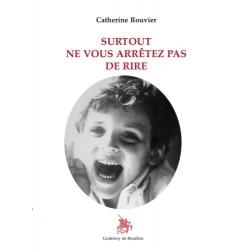 Surtout ne vous arrêtez pas de rire - Catherine Rouvier