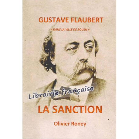 Gustave Flaubert : la sanction - Olivier Roney