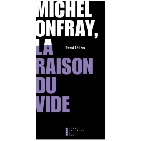 Michel Onfray, la raison du vide - Rémi Lélian