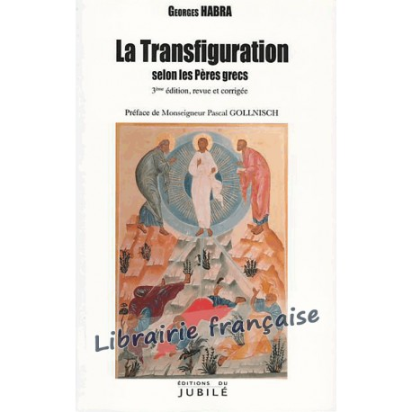 La Transfiguration selon les Pères grecs - Georges Habra