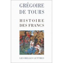 Histoire des Francs - saint Grégoire de Tours
