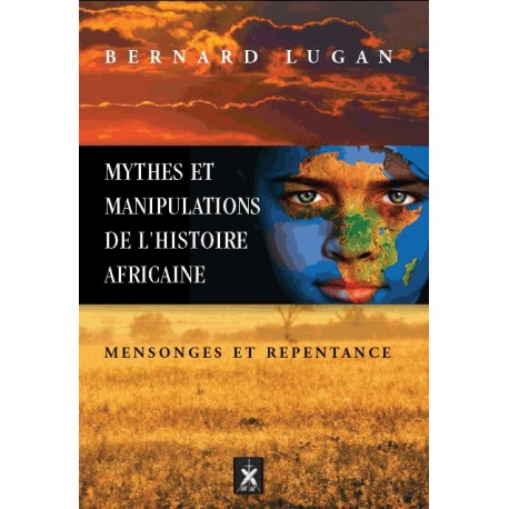 Mythes et manipulations de l'histoire africaine - Bernad Lugan