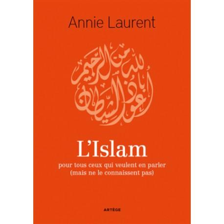 L'islam pour ceux qui...  - Annie Laurent