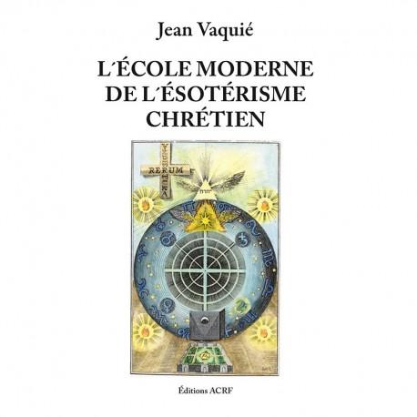 L'École moderne de l'ésotérisme chrétien - Jean Vaquié