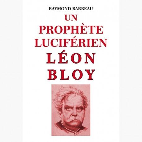 Un prophète luciférien Léon Bloy - Raymond Barbeau