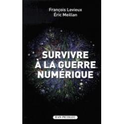 Survivre à la guerre numérique - François Levieux, Eric Meillan