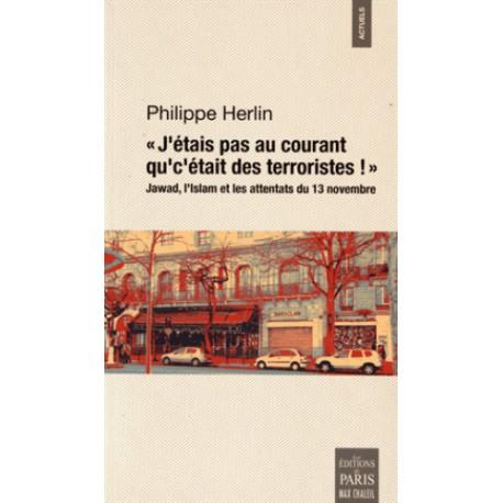 « J'étais ps au courant que c'était des terroristes ! » - Philippe Herlin