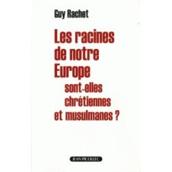 Les rcines chrétiennes de notre Europe sont-elles chrétiennes et musulmanes ? - Guy Rachet