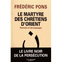 le martyre des chrétiens d'Orient  - Frédéric Pons
