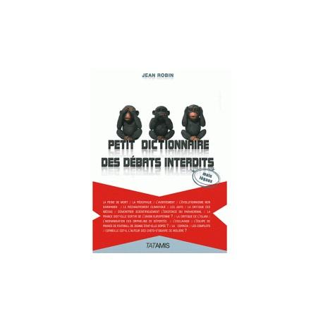 Petit dictionnaire des débats interdits (mais légaux)  - Jean Robin
