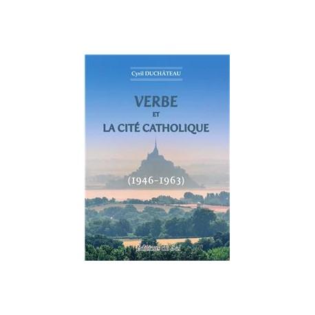 Verbe et la Cité catholique (1946-1963) - Cyril Duchâteau
