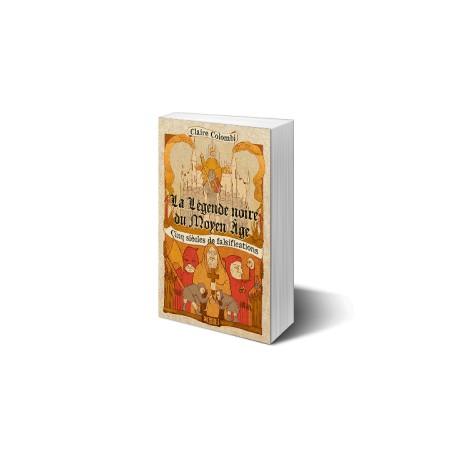 La légende noire du Moyen Age - Claire Colombi