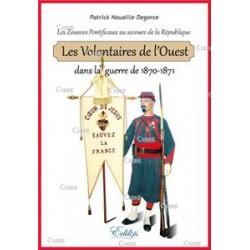 Les Volontaires de l'Ouest dans la guerre de 1870-1871 - Patrick Nouaille-Degorce