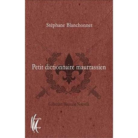 Petit dictionnair maurrassien -  Stéphane Blanchonnet
