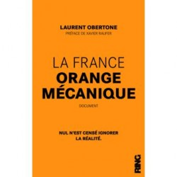 La France orange mécanique - Laurent Obertone
