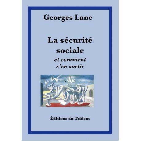 La Sécurité Sociale et comment s'en sortir - Georges Lane
