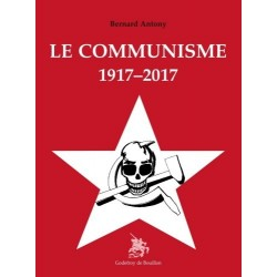 Le communisme 1917-2017 - Bernard Anthony