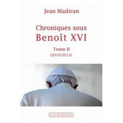 Chroniques sous Benoît XVI tome II (2010-2013) - Jean Madiran