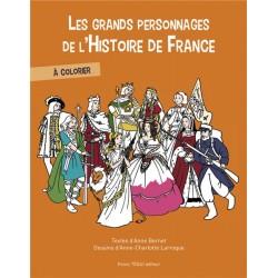 Les grands personnages de l'Histoire de France à colorier - Anne Bernet, Anne-Charlotte Larroque
