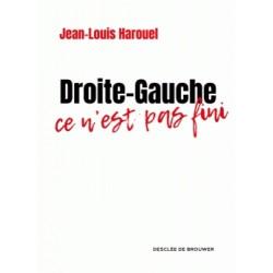 Droite-Gauche ce n'est pas fini - Jean-Louis Harouel