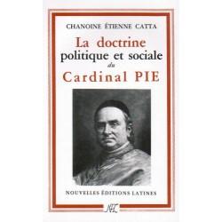 La dotrine politique et sociale du cardinal Pie - Chanoine Etienne Catta